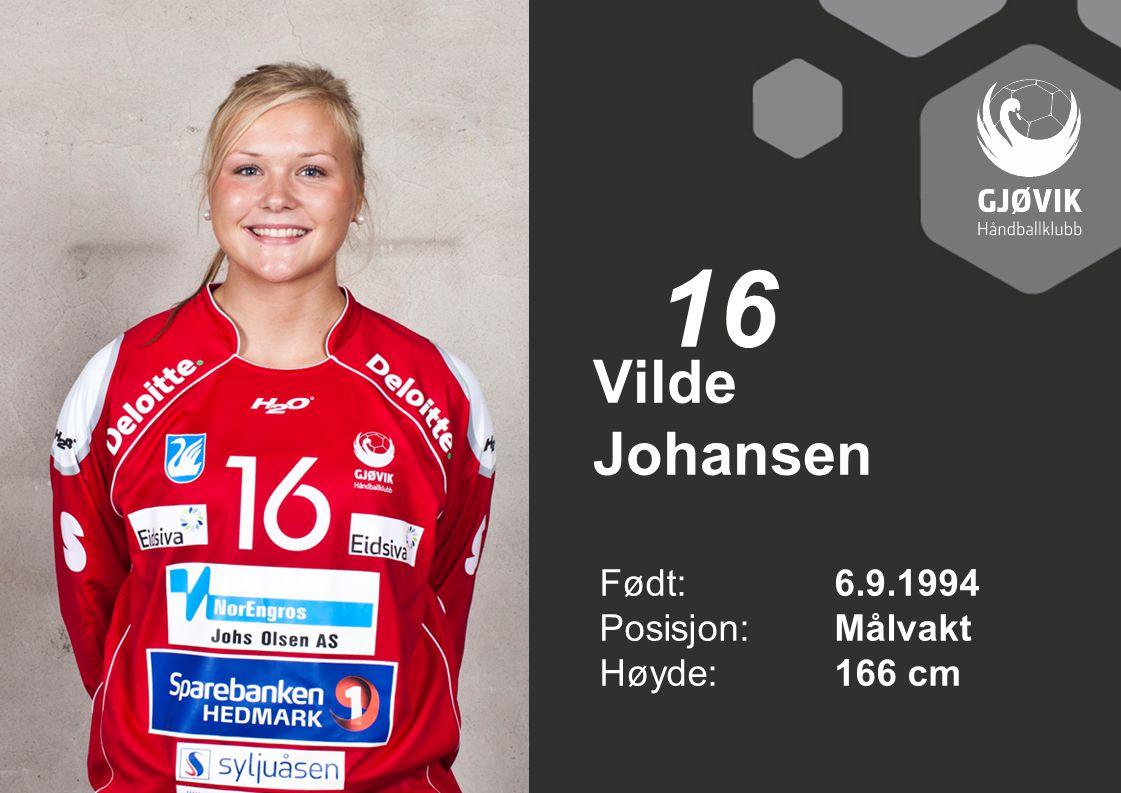 16 Vilde Johansen Født: 6.9.1994 Posisjon: Målvakt Høyde: 166 cm