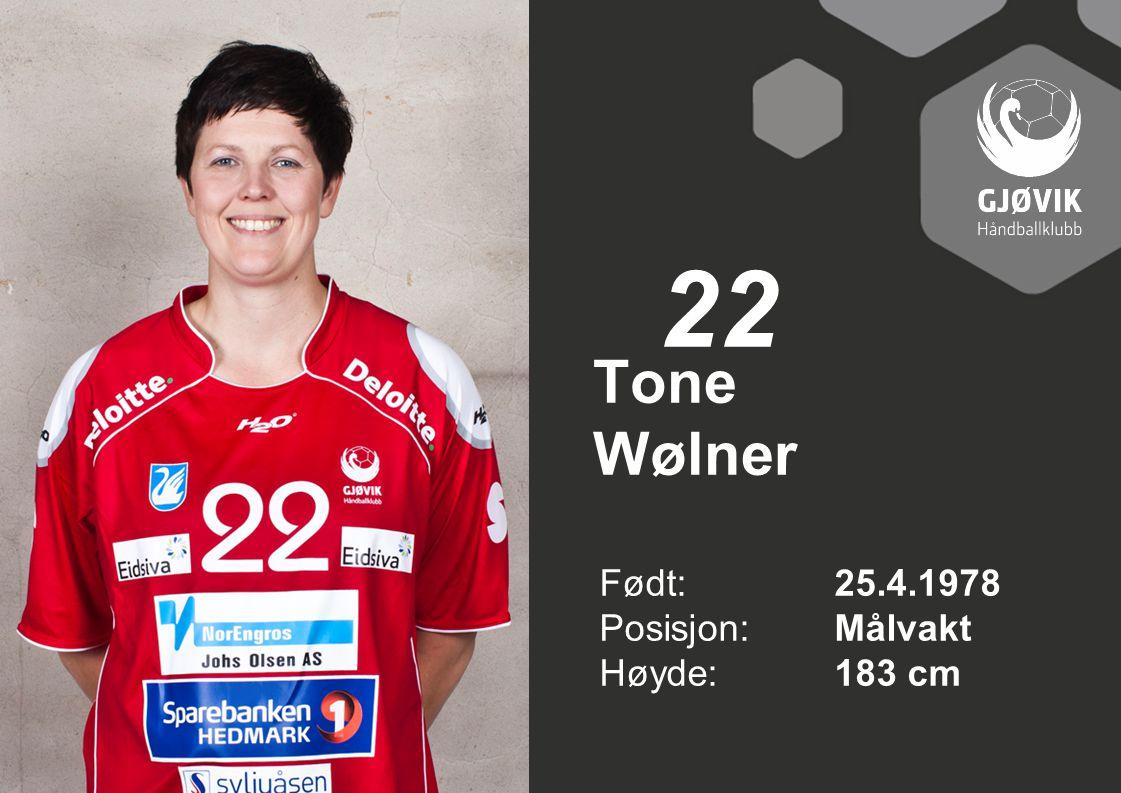 22 Tone Wølner Født: 25.4.1978 Posisjon: Målvakt Høyde: 183 cm