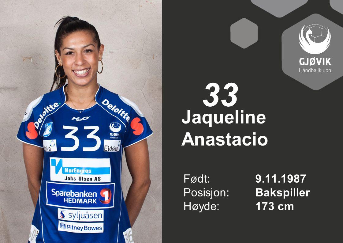 33 Jaqueline Anastacio Født: 9.11.1987 Posisjon: Bakspiller
