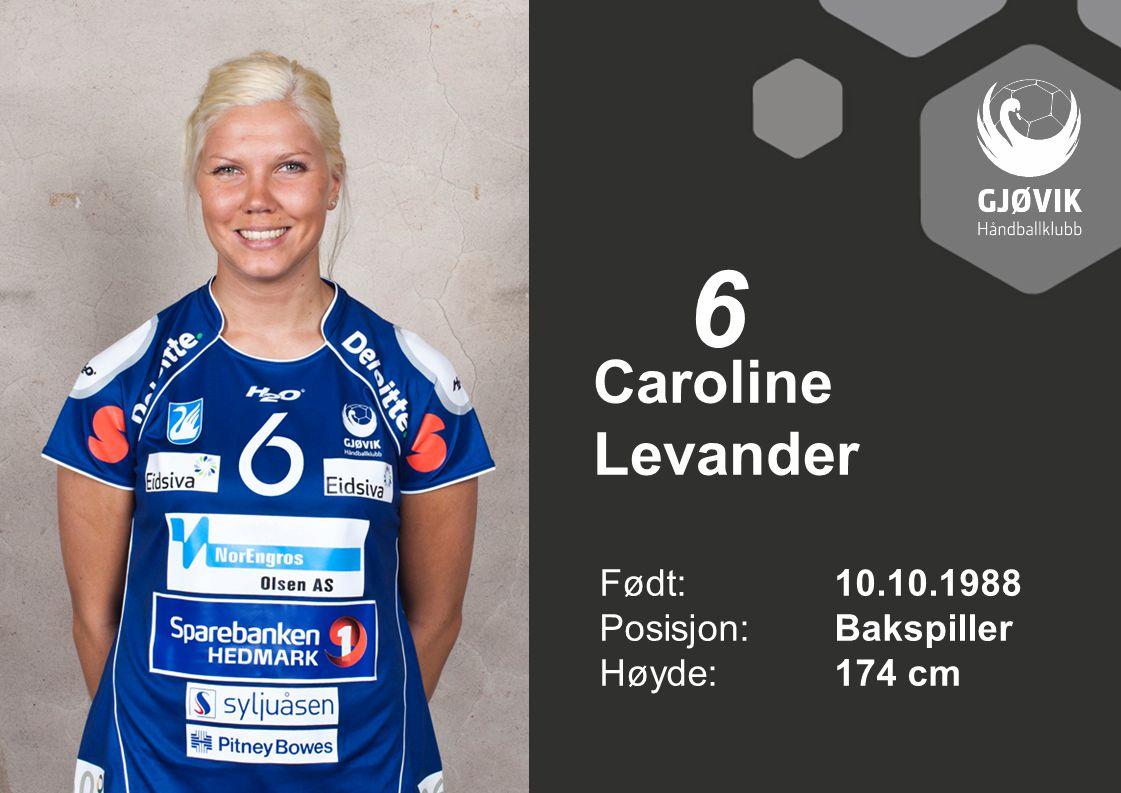 6 Caroline Levander Født: 10.10.1988 Posisjon: Bakspiller