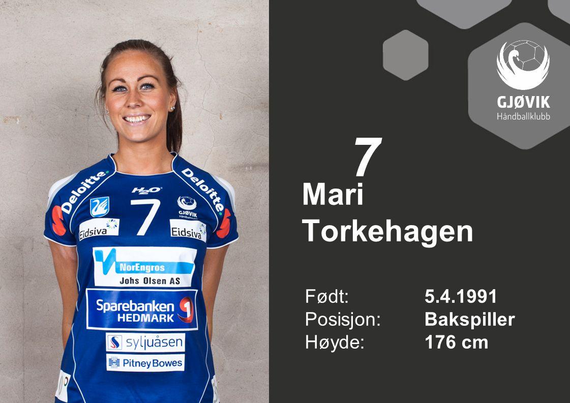 7 Mari Torkehagen Født: 5.4.1991 Posisjon: Bakspiller Høyde: 176 cm