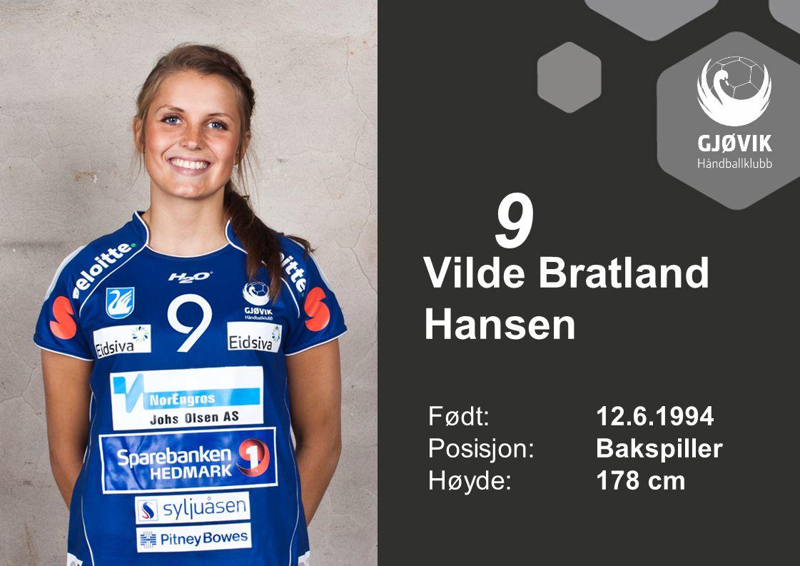 9 Vilde Bratland Hansen Født: 12.6.1994 Posisjon: Bakspiller