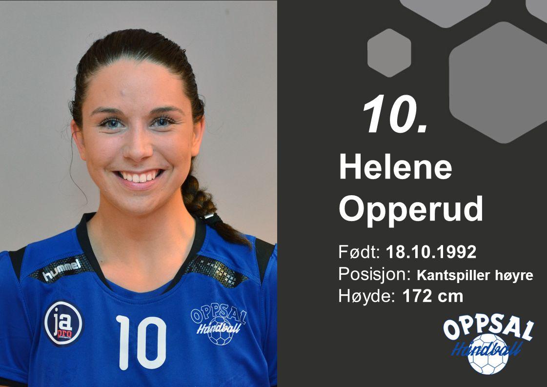 10. Helene Opperud Født: 18.10.1992 Posisjon: Kantspiller høyre Høyde: 172 cm