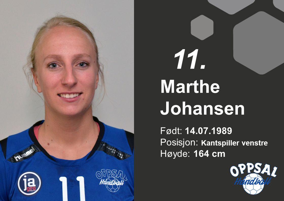 11. Marthe Johansen Født: 14.07.1989 Posisjon: Kantspiller venstre Høyde: 164 cm