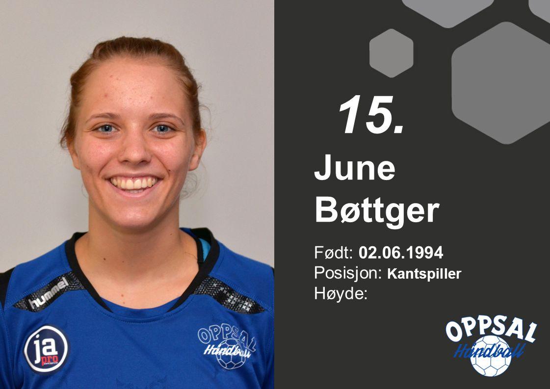 15. June Bøttger Født: 02.06.1994 Posisjon: Kantspiller Høyde: