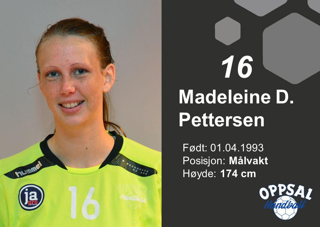16 Madeleine D. Pettersen Født: 01.04.1993 Posisjon: Målvakt Høyde: 174 cm