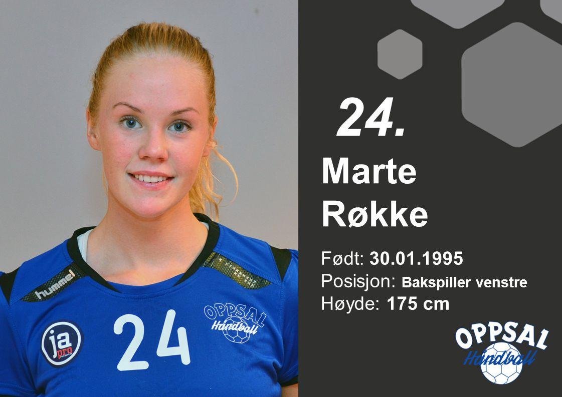 24. Marte Røkke Født: 30.01.1995 Posisjon: Bakspiller venstre Høyde: 175 cm