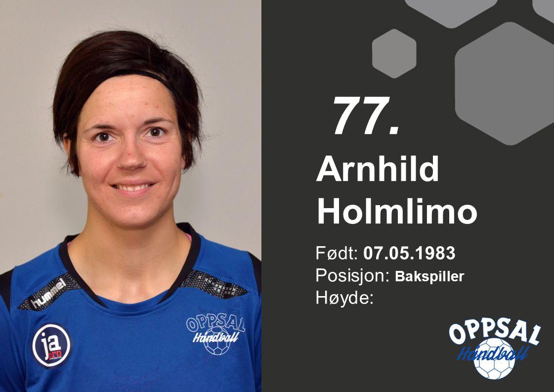 77. Arnhild Holmlimo Født: 07.05.1983 Posisjon: Bakspiller Høyde: