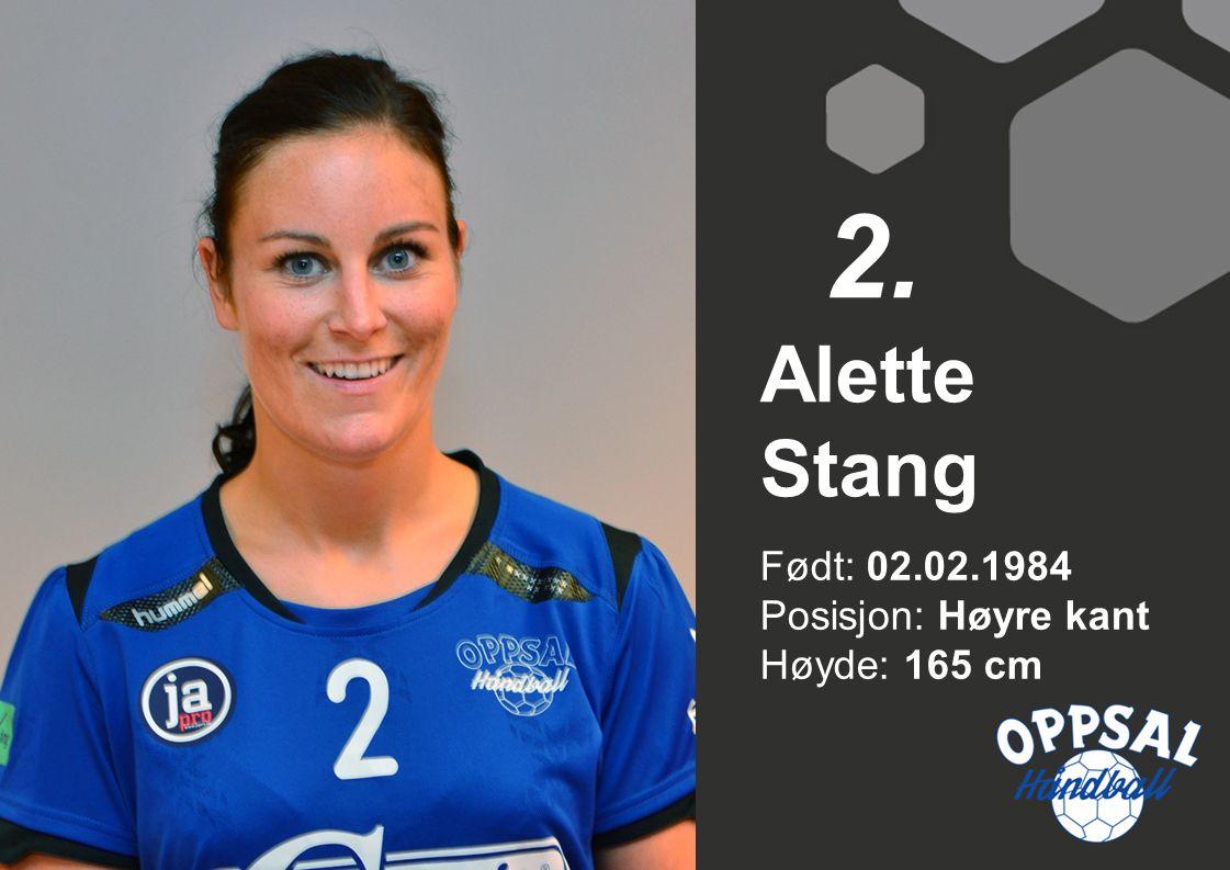 2. Alette Stang Født: 02.02.1984 Posisjon: Høyre kant Høyde: 165 cm