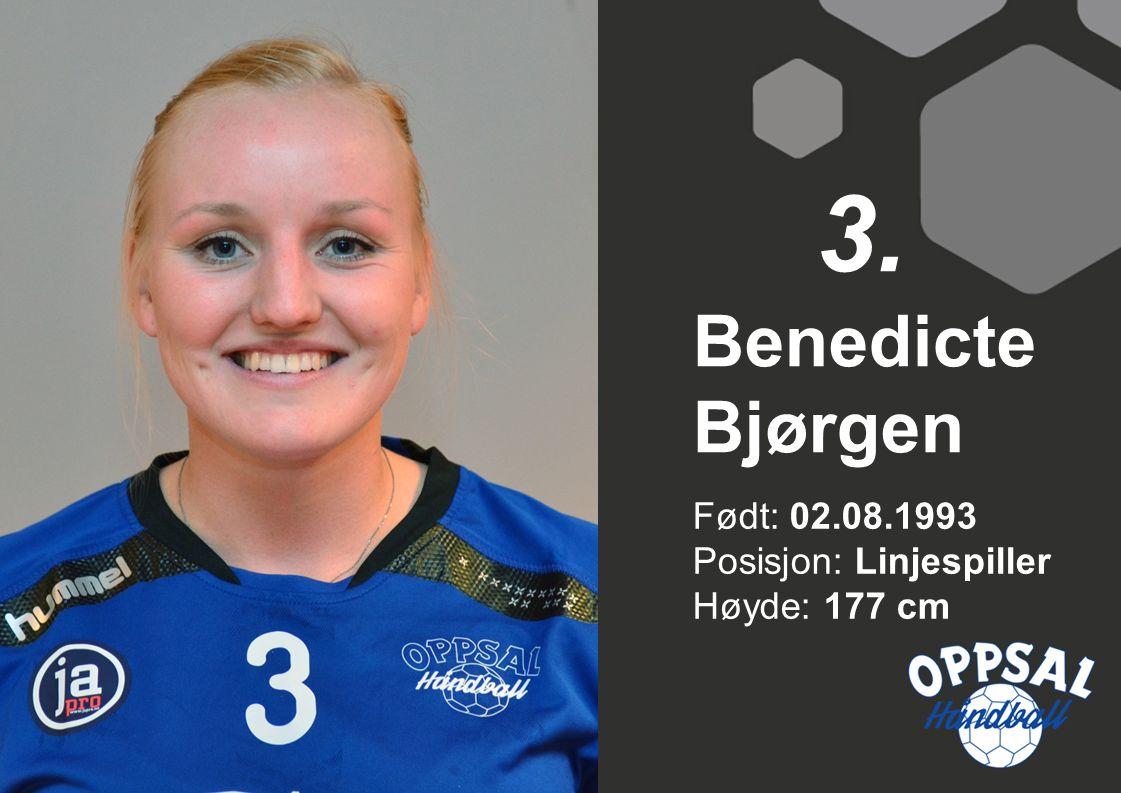 3. Benedicte Bjørgen Født: 02.08.1993 Posisjon: Linjespiller Høyde: 177 cm