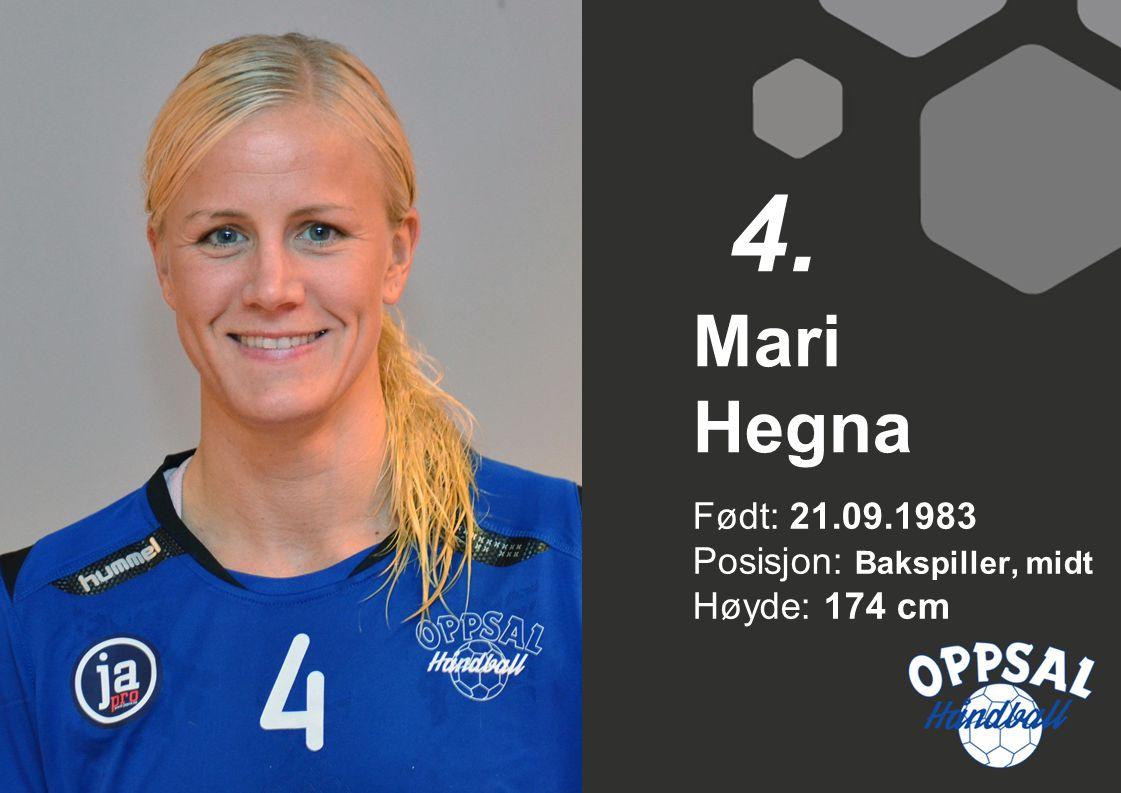 4. Mari Hegna Født: 21.09.1983 Posisjon: Bakspiller, midt Høyde: 174 cm