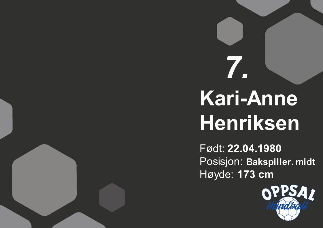 7. Kari-Anne Henriksen Født: 22.04.1980 Posisjon: Bakspiller. midt Høyde: 173 cm