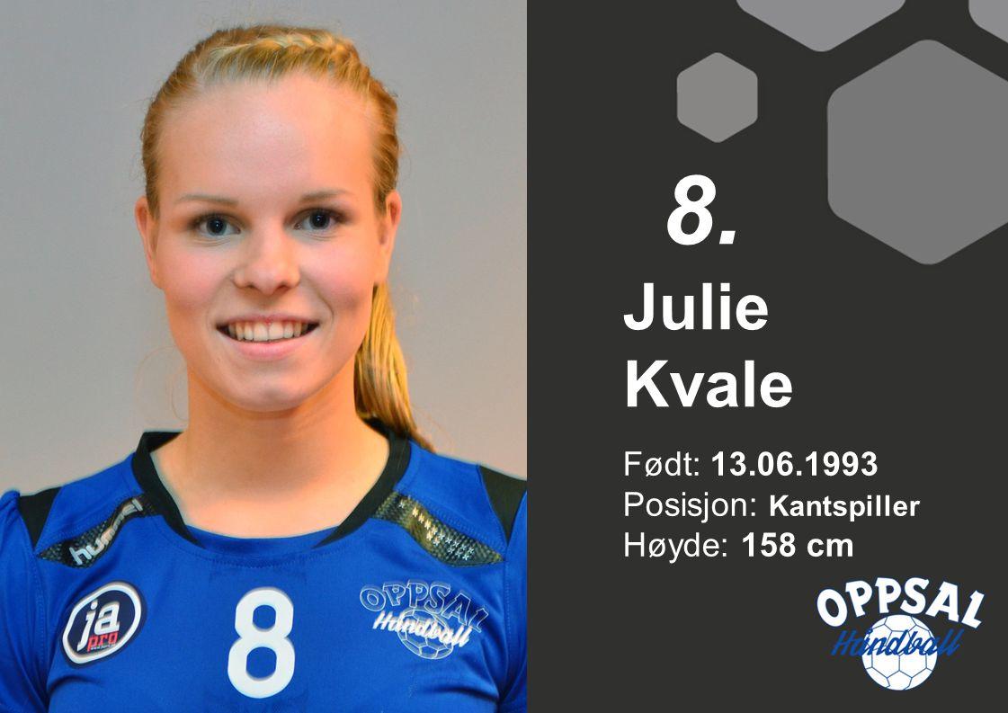 8. Julie Kvale Født: 13.06.1993 Posisjon: Kantspiller Høyde: 158 cm