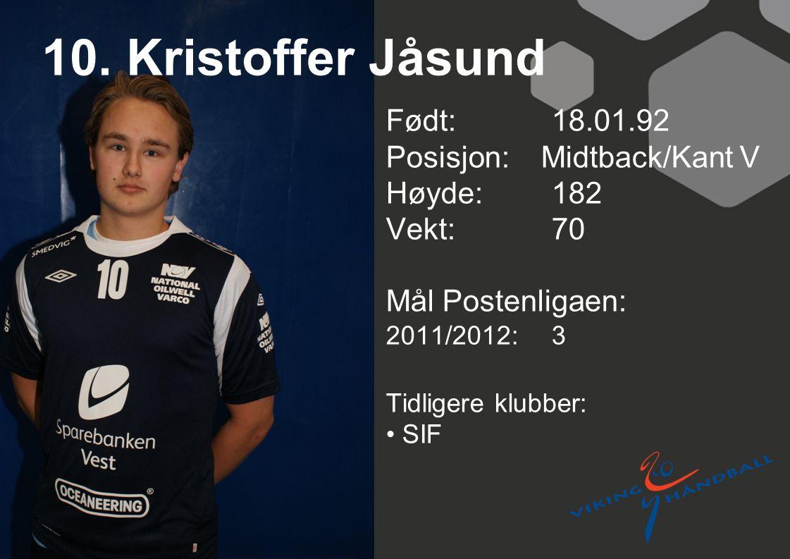10. Kristoffer Jåsund Født: 18.01.92 Posisjon: Midtback/Kant V