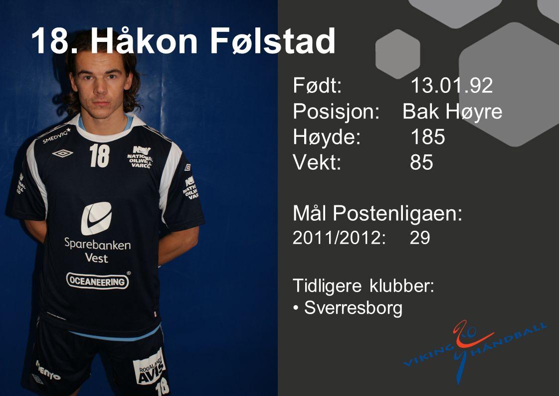 18. Håkon Følstad Født: 13.01.92 Posisjon: Bak Høyre Høyde: 185