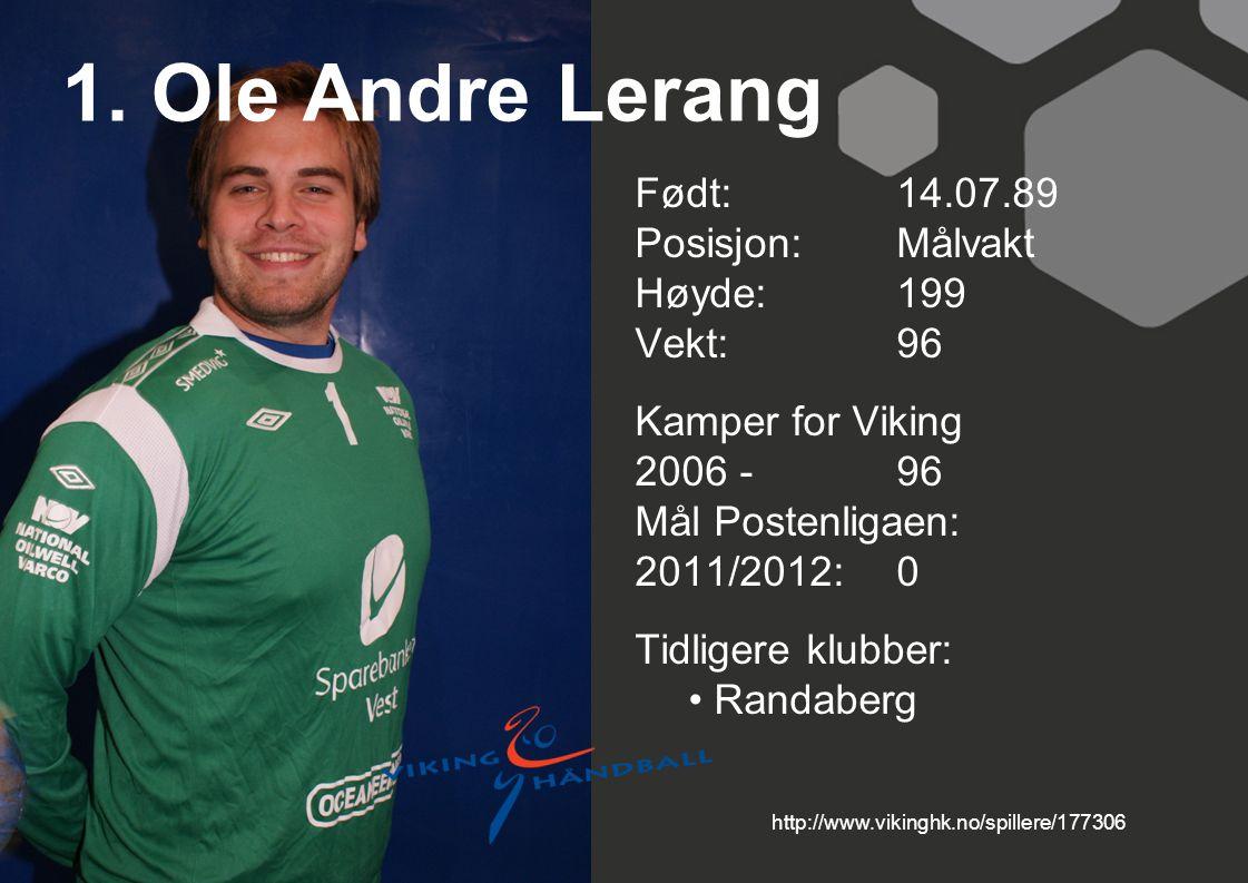 1. Ole Andre Lerang Født: 14.07.89 Posisjon: Målvakt Høyde: 199