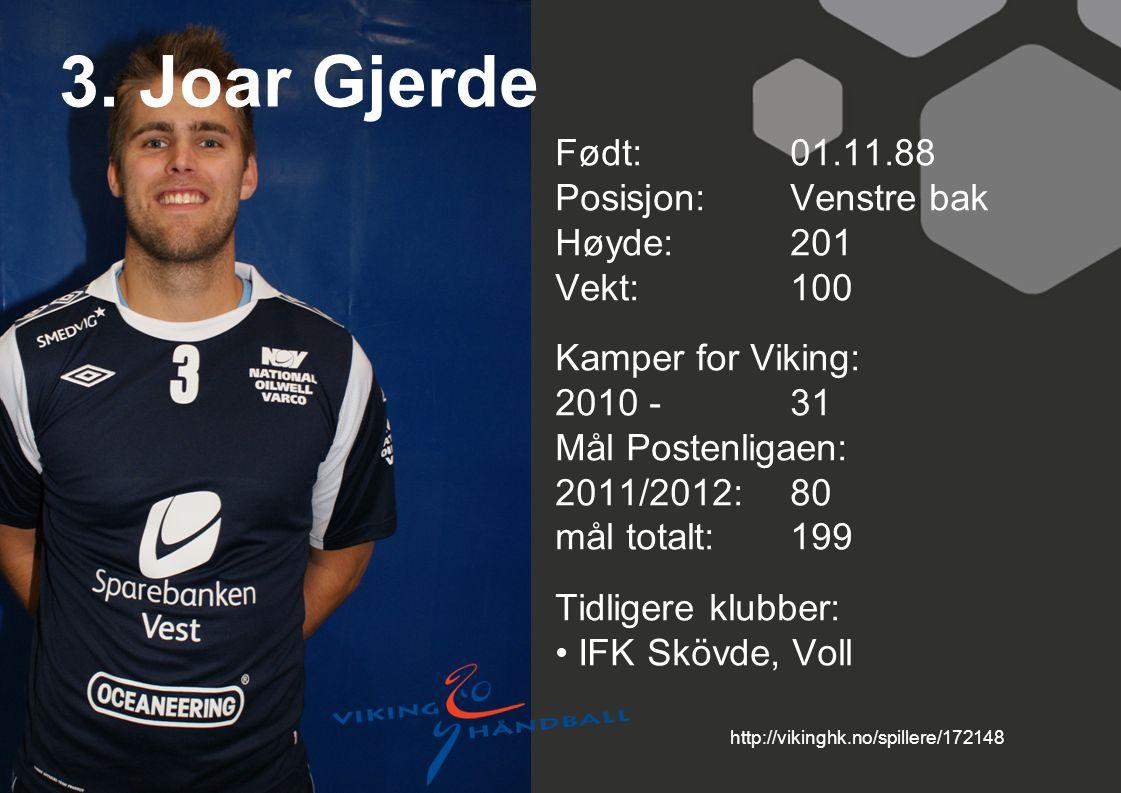 3. Joar Gjerde Født: 01.11.88 Posisjon: Venstre bak Høyde: 201