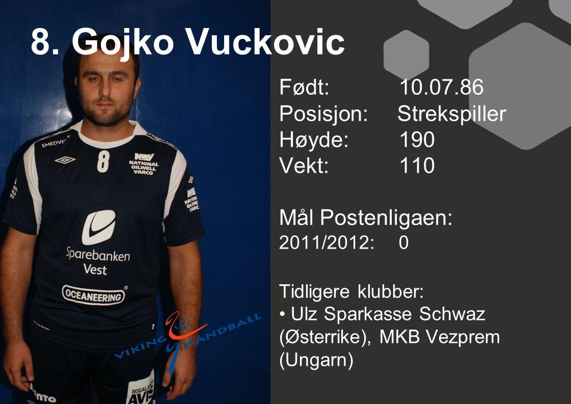 8. Gojko Vuckovic Født: 10.07.86 Posisjon: Strekspiller Høyde: 190