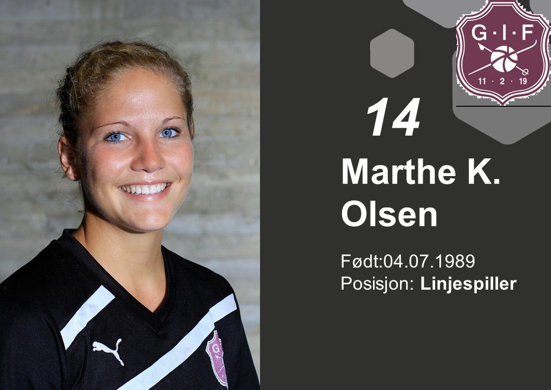 14 Marthe K. Olsen Født:04.07.1989 Posisjon: Linjespiller