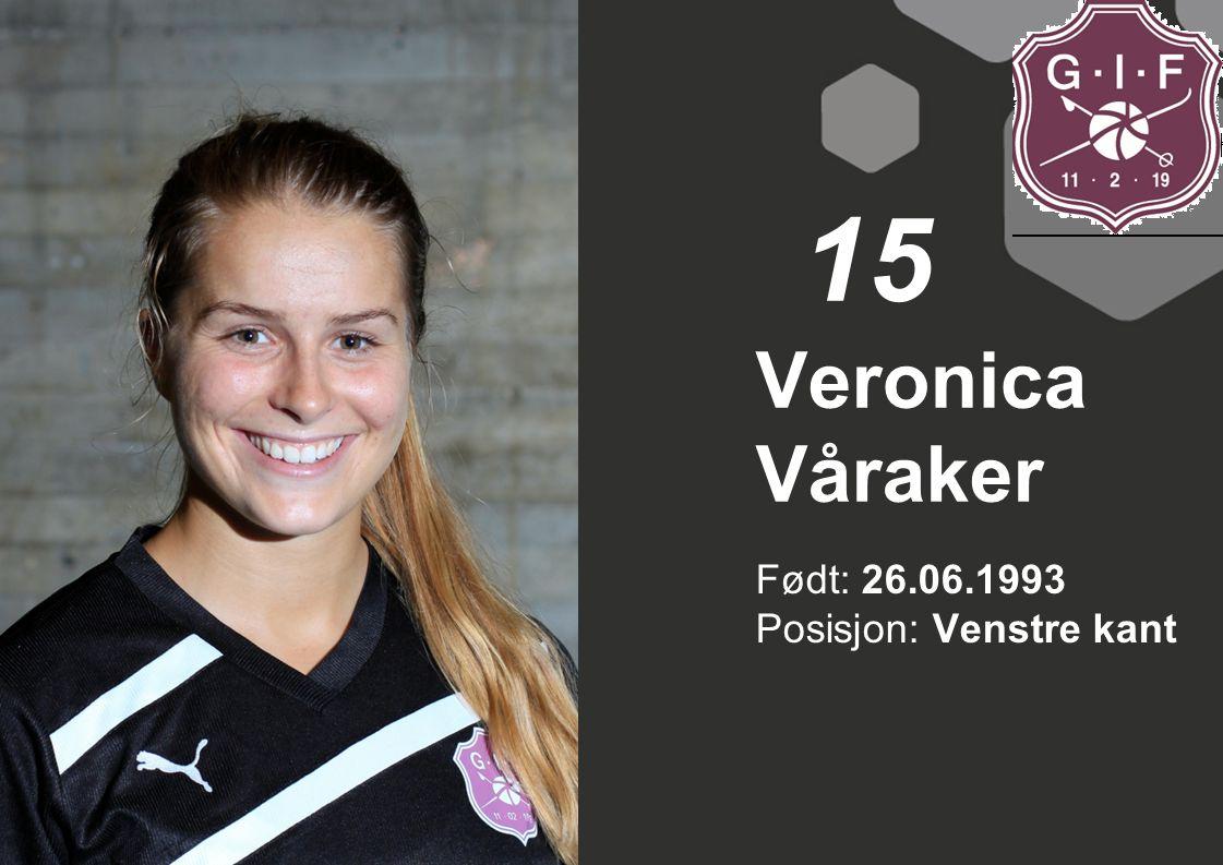 15 Veronica Våraker Født: 26.06.1993 Posisjon: Venstre kant