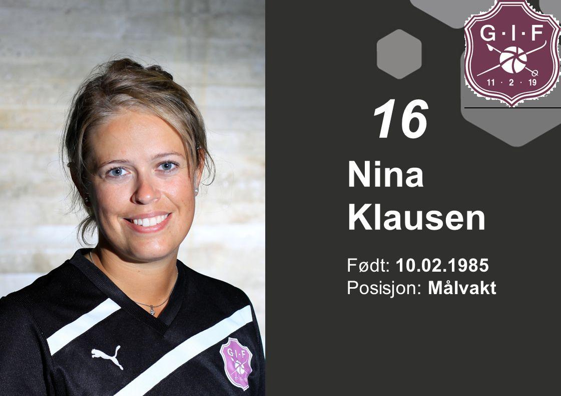 16 Nina Klausen Født: 10.02.1985 Posisjon: Målvakt