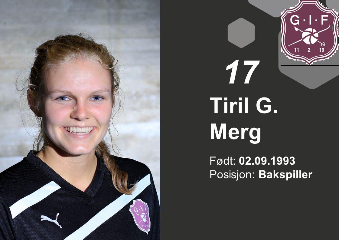 17 Tiril G. Merg Født: 02.09.1993 Posisjon: Bakspiller