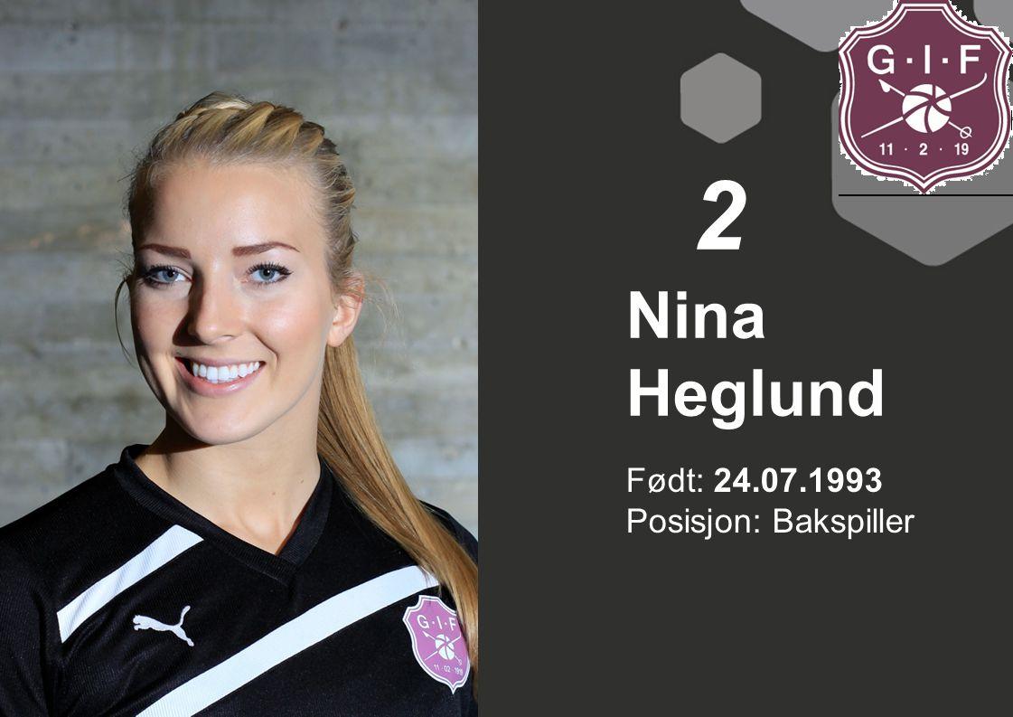 2 Nina Heglund Født: 24.07.1993 Posisjon: Bakspiller