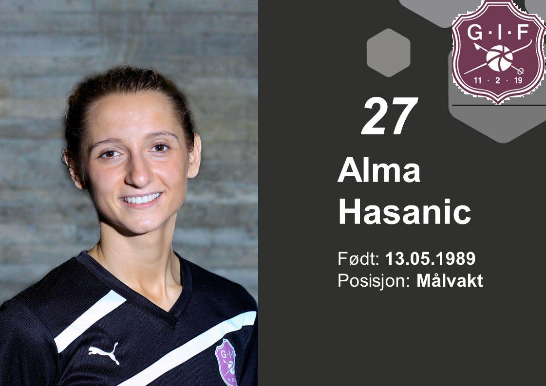 27 Alma Hasanic Født: 13.05.1989 Posisjon: Målvakt