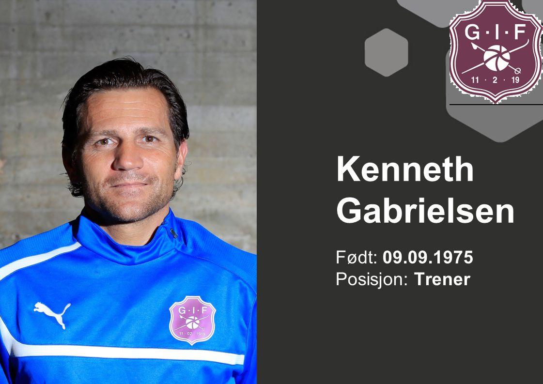 Kenneth Gabrielsen Født: 09.09.1975 Posisjon: Trener