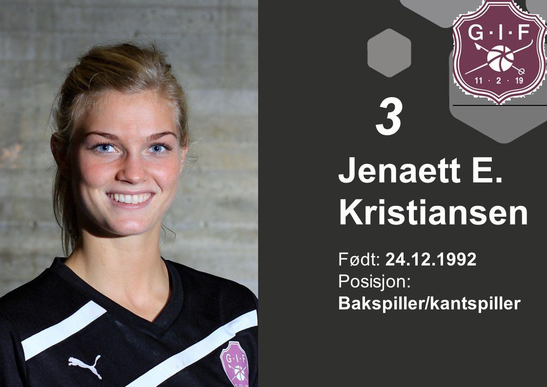 3 Jenaett E. Kristiansen Født: 24.12.1992 Posisjon: Bakspiller/kantspiller
