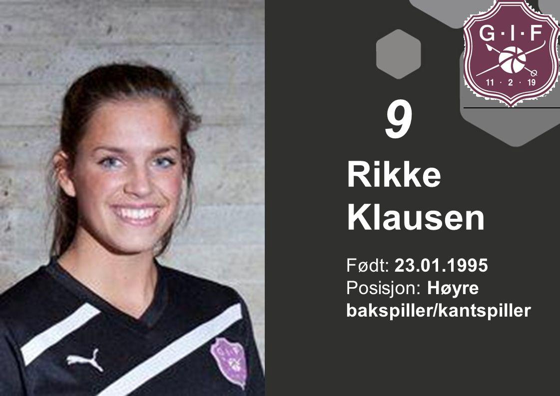 9 Rikke Klausen Født: 23.01.1995 Posisjon: Høyre bakspiller/kantspiller