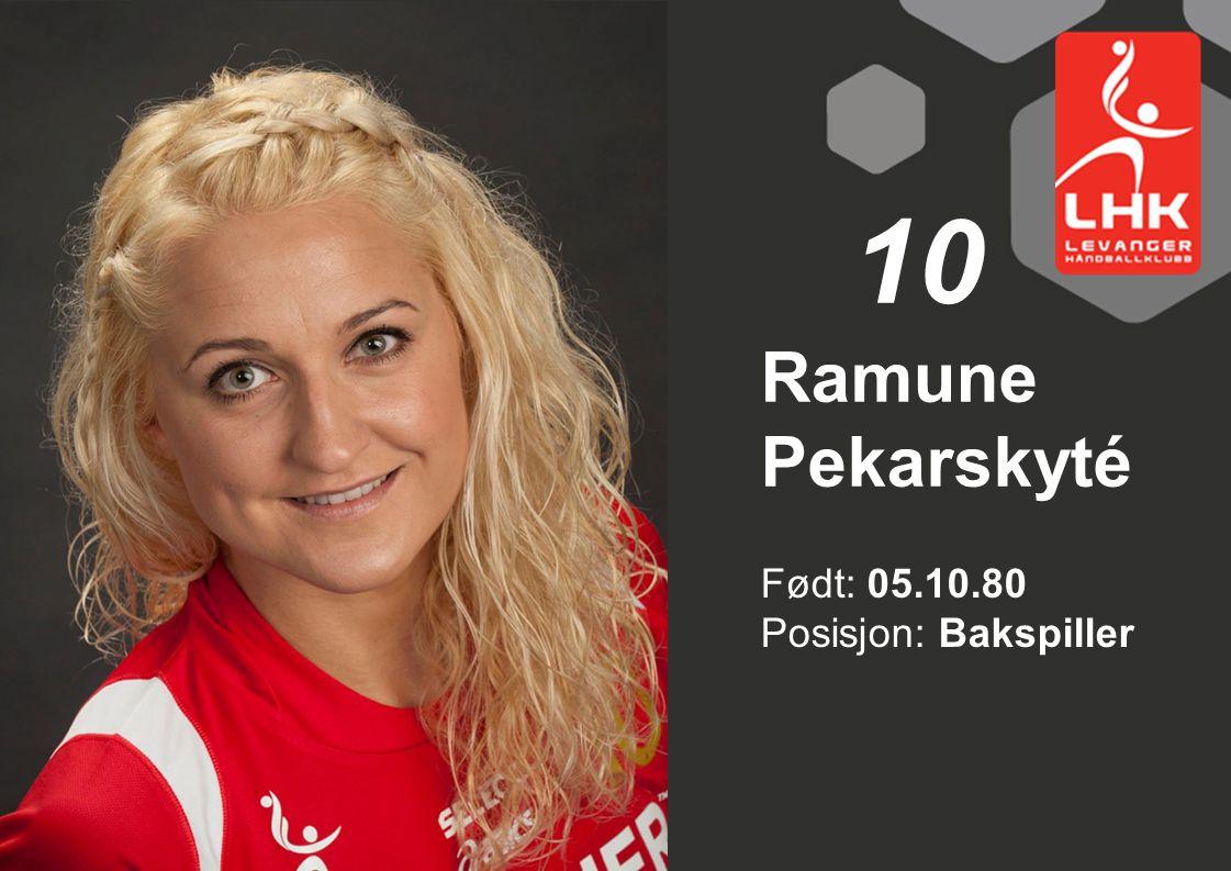 10 Ramune Pekarskyté Født: 05.10.80 Posisjon: Bakspiller