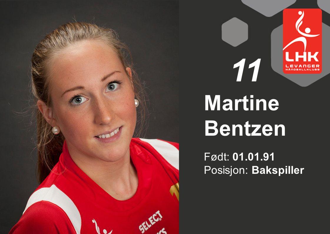 11 Martine Bentzen Født: 01.01.91 Posisjon: Bakspiller