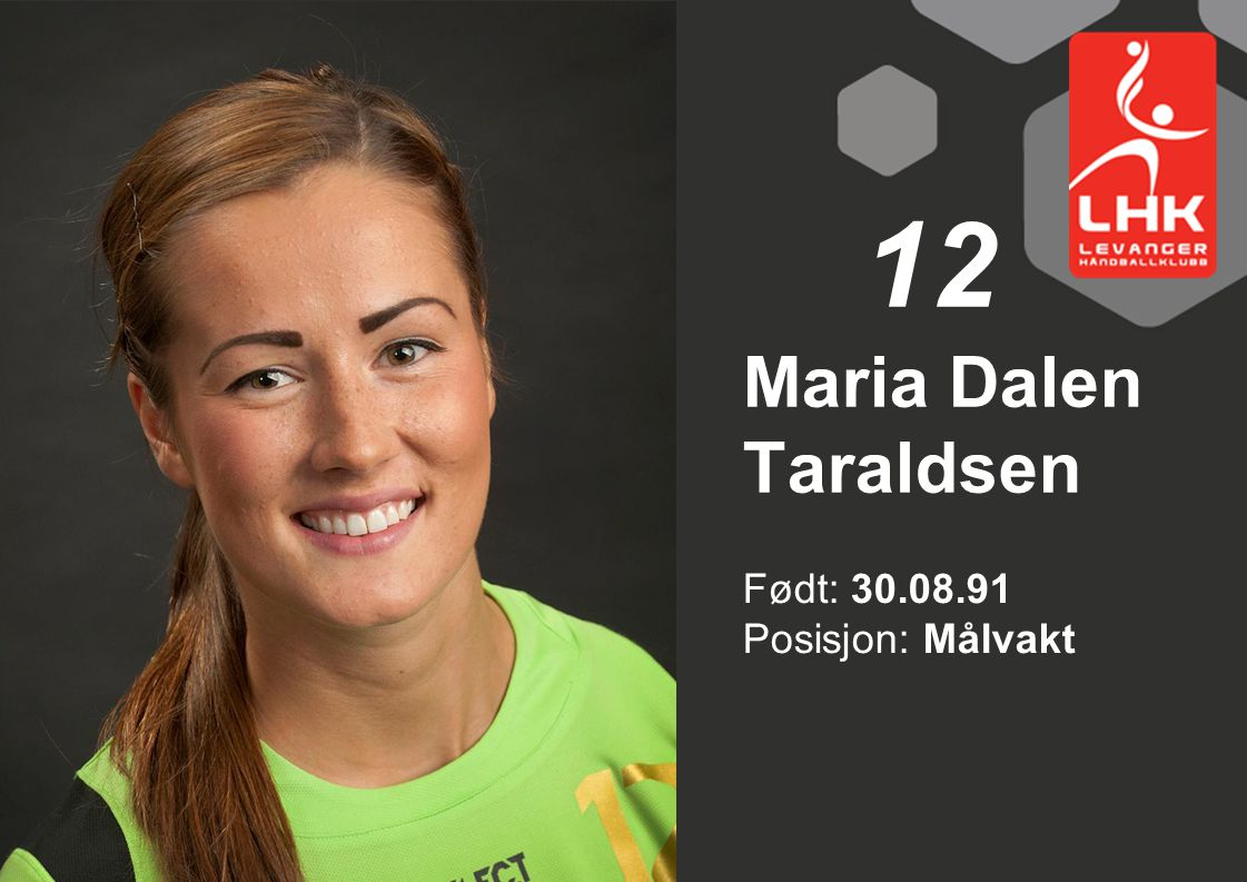 12 Maria Dalen Taraldsen Født: 30.08.91 Posisjon: Målvakt