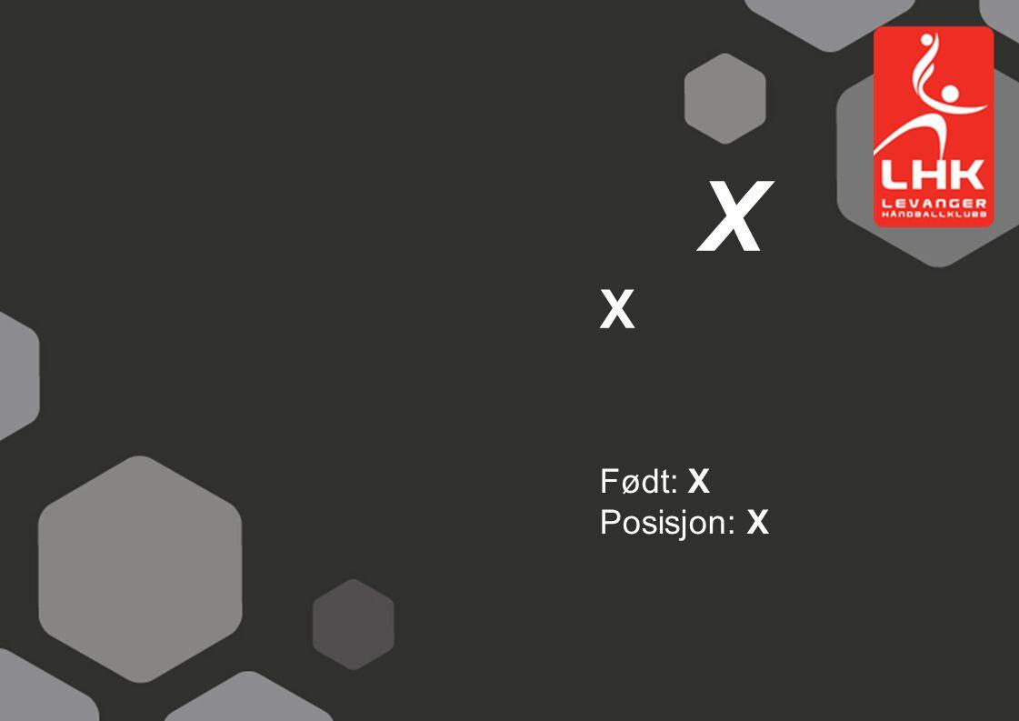 X X Født: X Posisjon: X