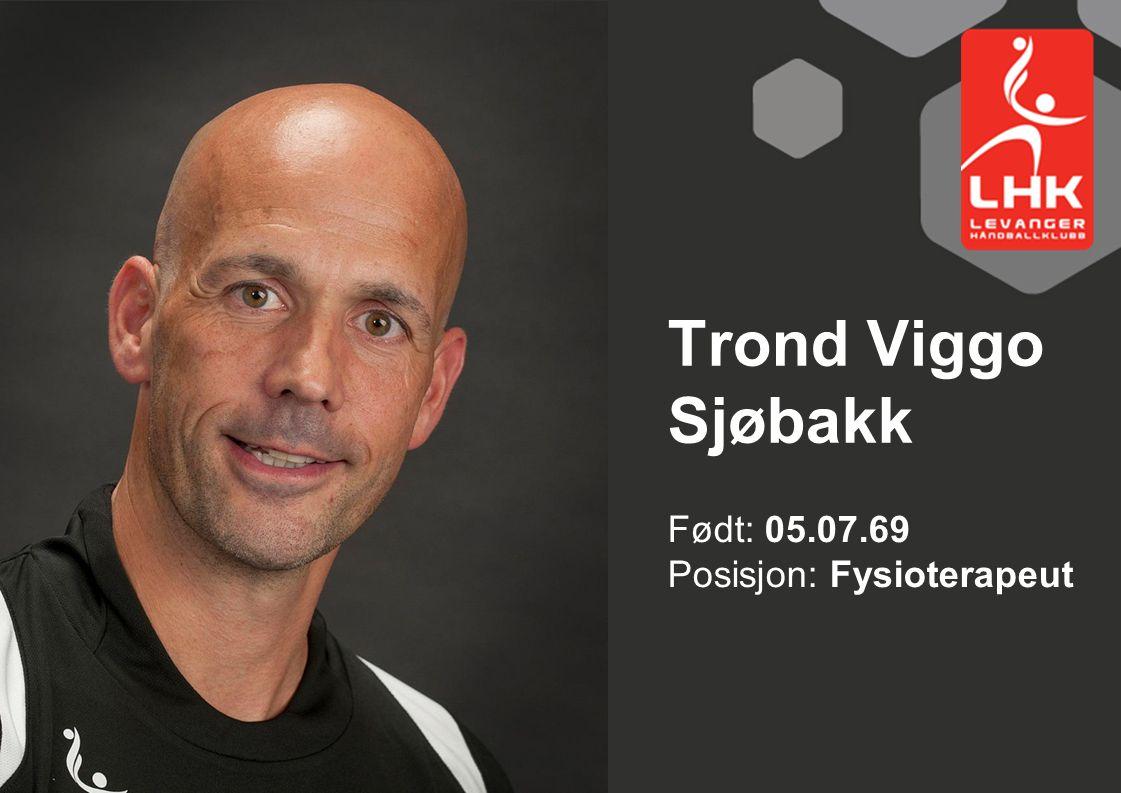 Trond Viggo Sjøbakk Født: 05.07.69 Posisjon: Fysioterapeut