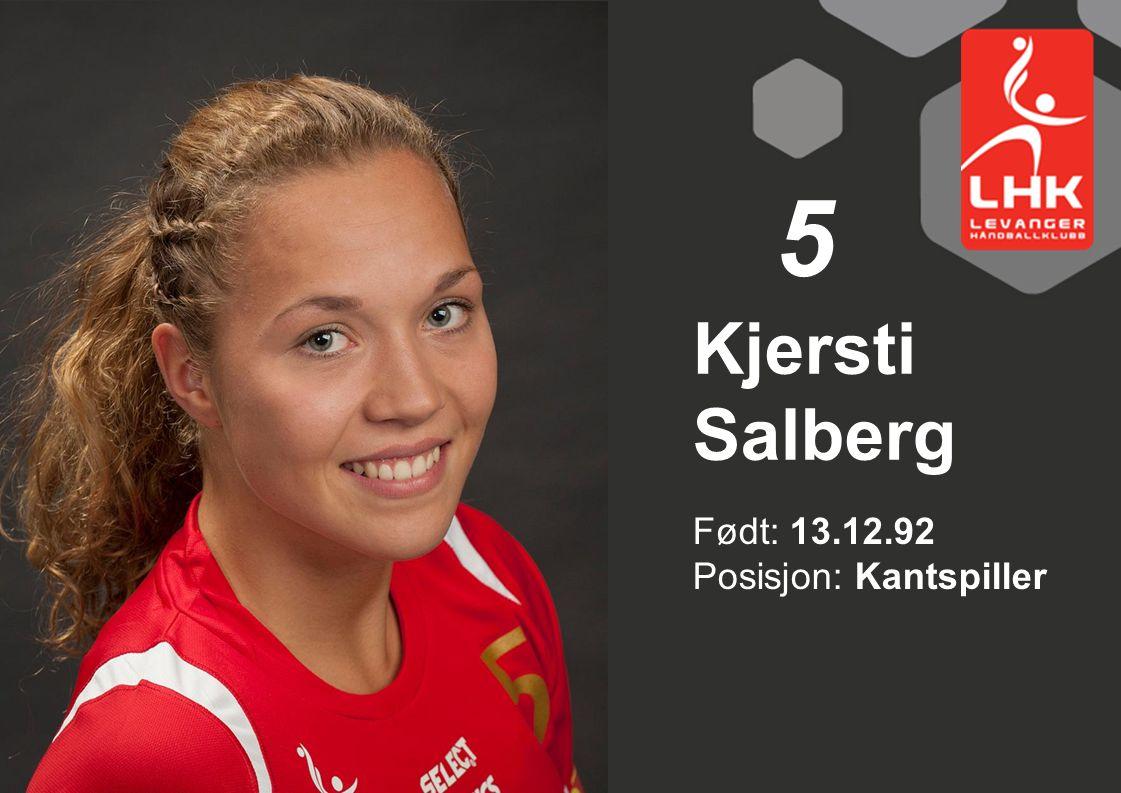 5 Kjersti Salberg Født: 13.12.92 Posisjon: Kantspiller