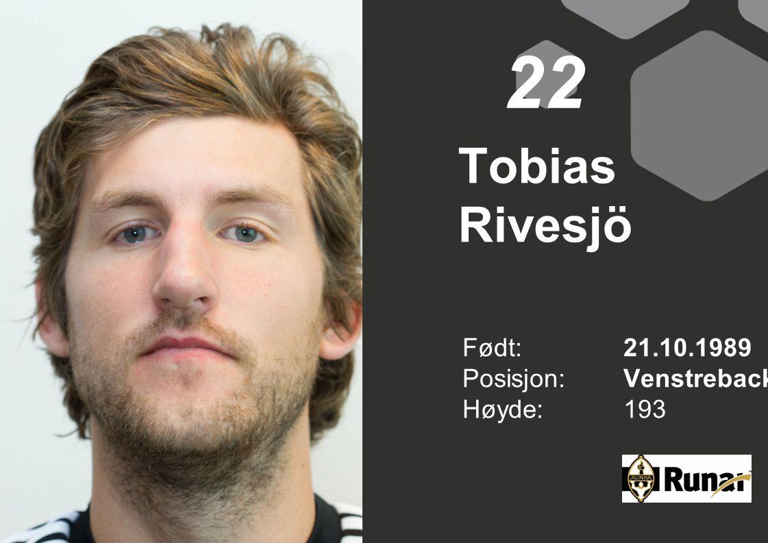 22 Tobias Rivesjö Født: 21.10.1989 Posisjon: Venstreback Høyde: 193