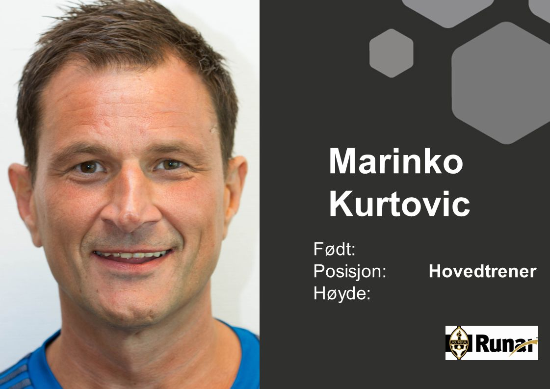 Marinko Kurtovic Født: Posisjon: Hovedtrener Høyde: