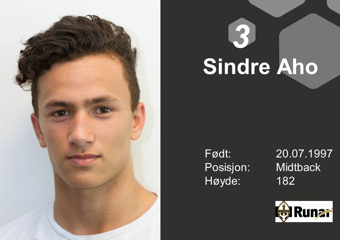 3 Sindre Aho Født: 20.07.1997 Posisjon: Midtback Høyde: 182