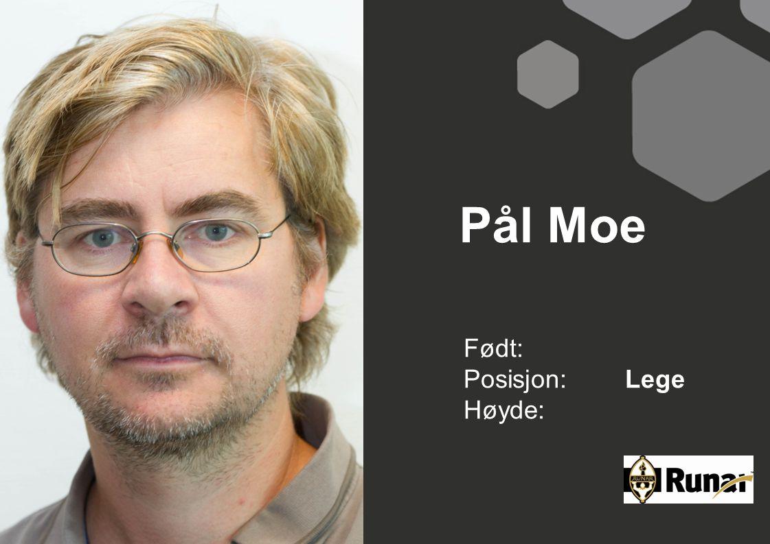 Pål Moe Født: Posisjon: Lege Høyde: