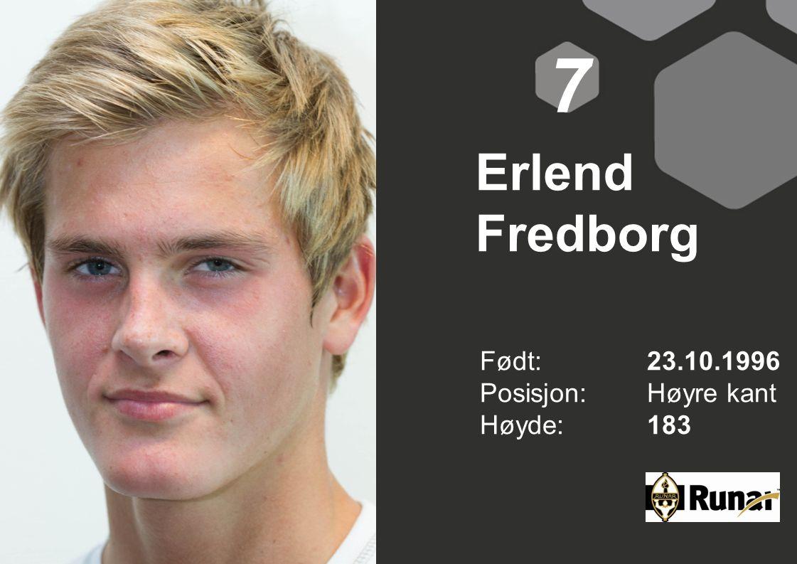 7 Erlend Fredborg Født: 23.10.1996 Posisjon: Høyre kant Høyde: 183