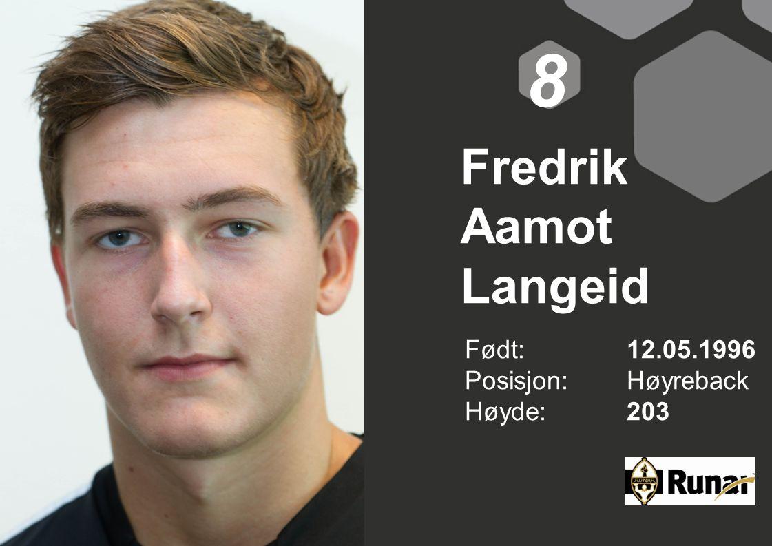 8 Fredrik Aamot Langeid Født: 12.05.1996 Posisjon: Høyreback