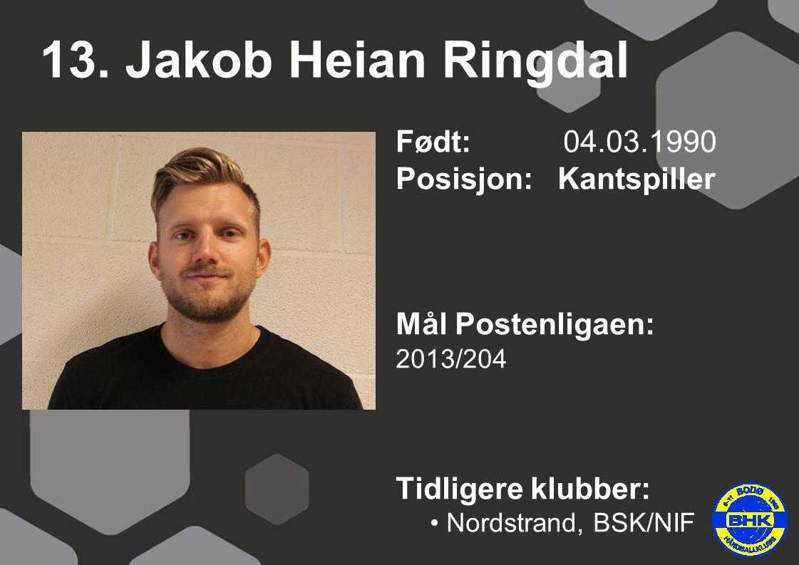 13. Jakob Heian Ringdal Født: 04.03.1990 Posisjon: Kantspiller