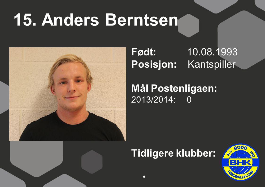 15. Anders Berntsen Født: 10.08.1993 Posisjon: Kantspiller