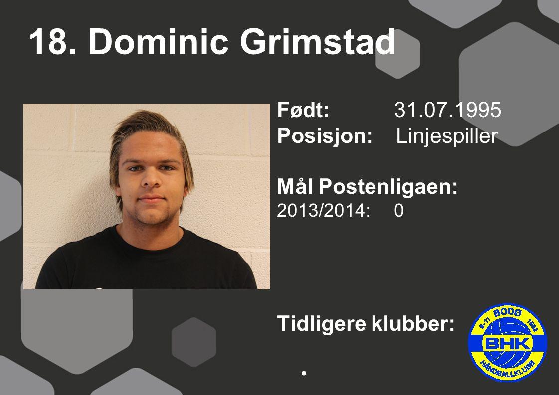 18. Dominic Grimstad Født: 31.07.1995 Posisjon: Linjespiller