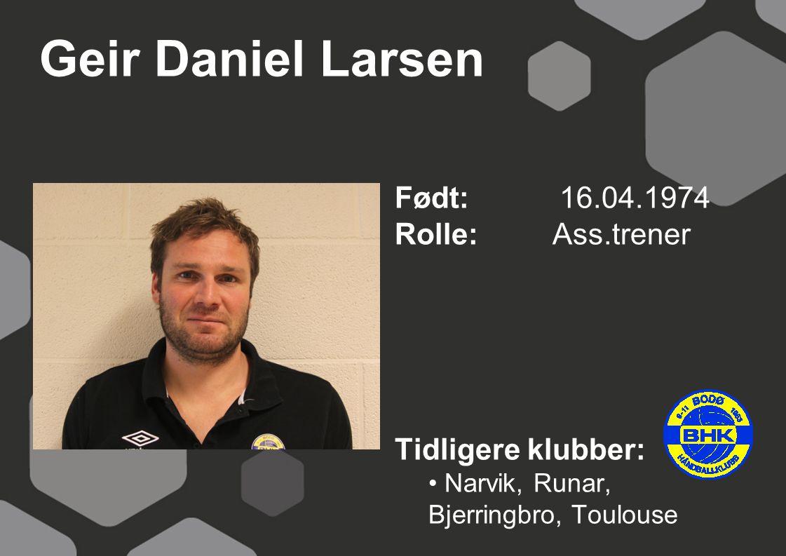 Geir Daniel Larsen Født: 16.04.1974 Rolle: Ass.trener