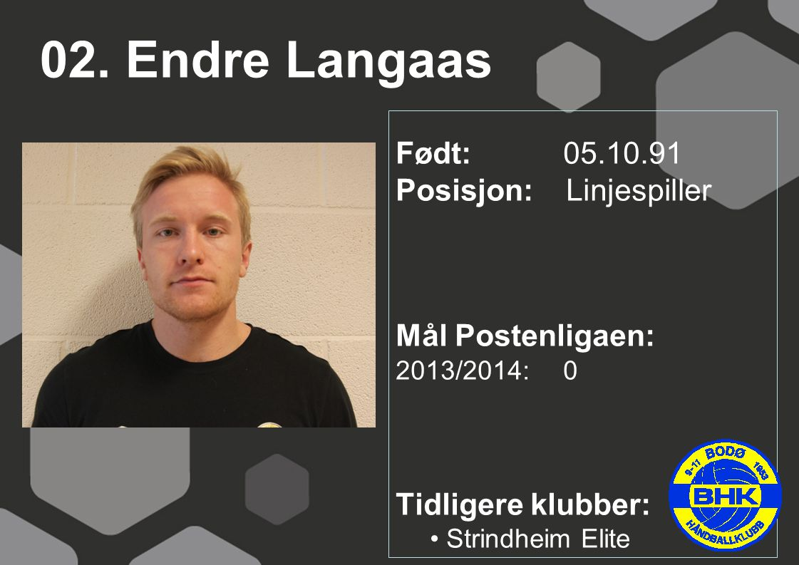 02. Endre Langaas Født: 05.10.91 Posisjon: Linjespiller