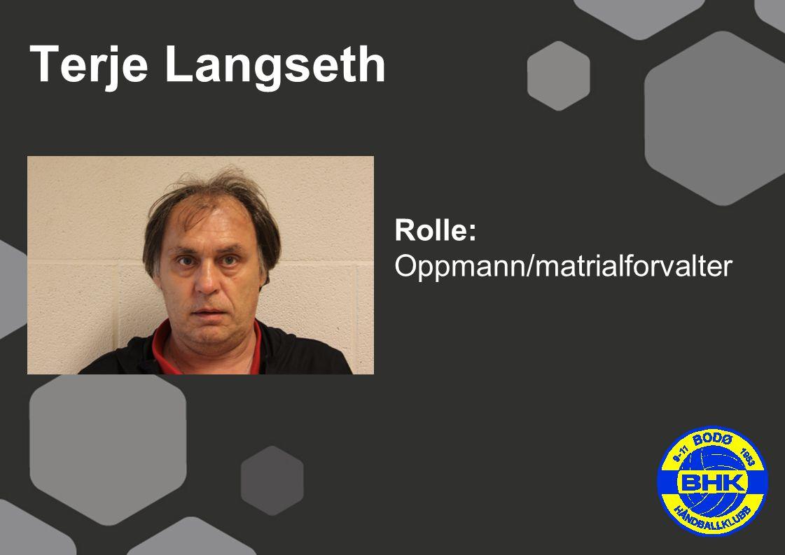 Terje Langseth Rolle: Oppmann/matrialforvalter