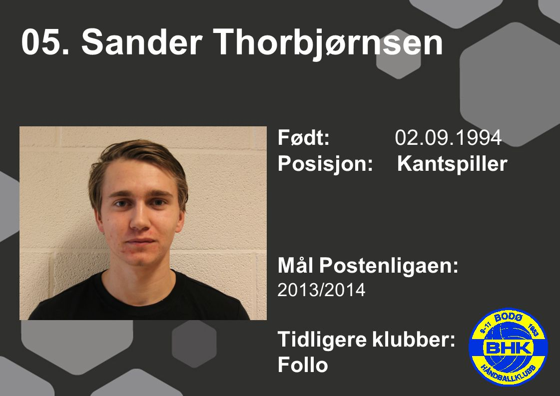 05. Sander Thorbjørnsen Født: 02.09.1994 Posisjon: Kantspiller